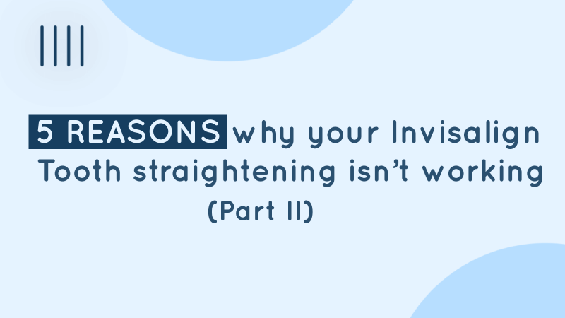 5 Reasons Why Your Invisalign Tooth Straightening Isn't Working (Pt.2) image